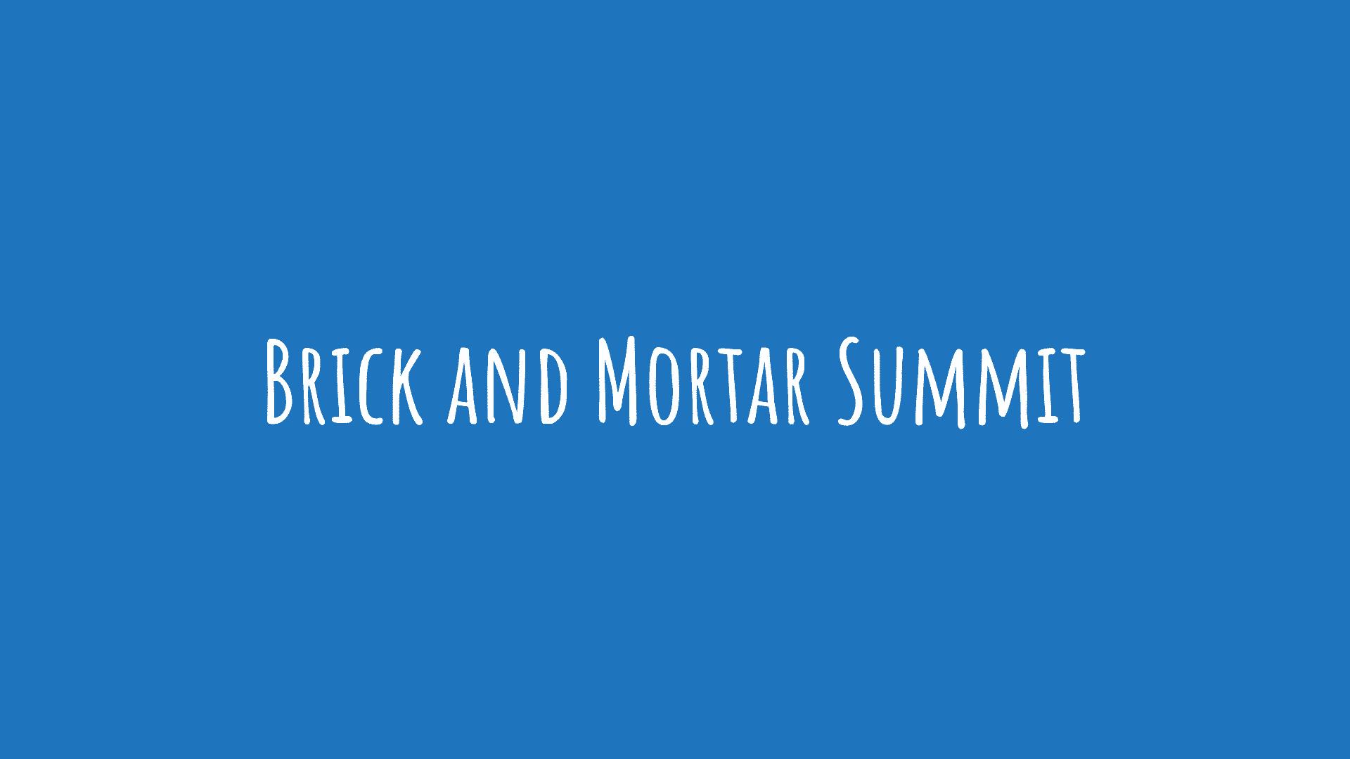 Brick and Mortar Summit