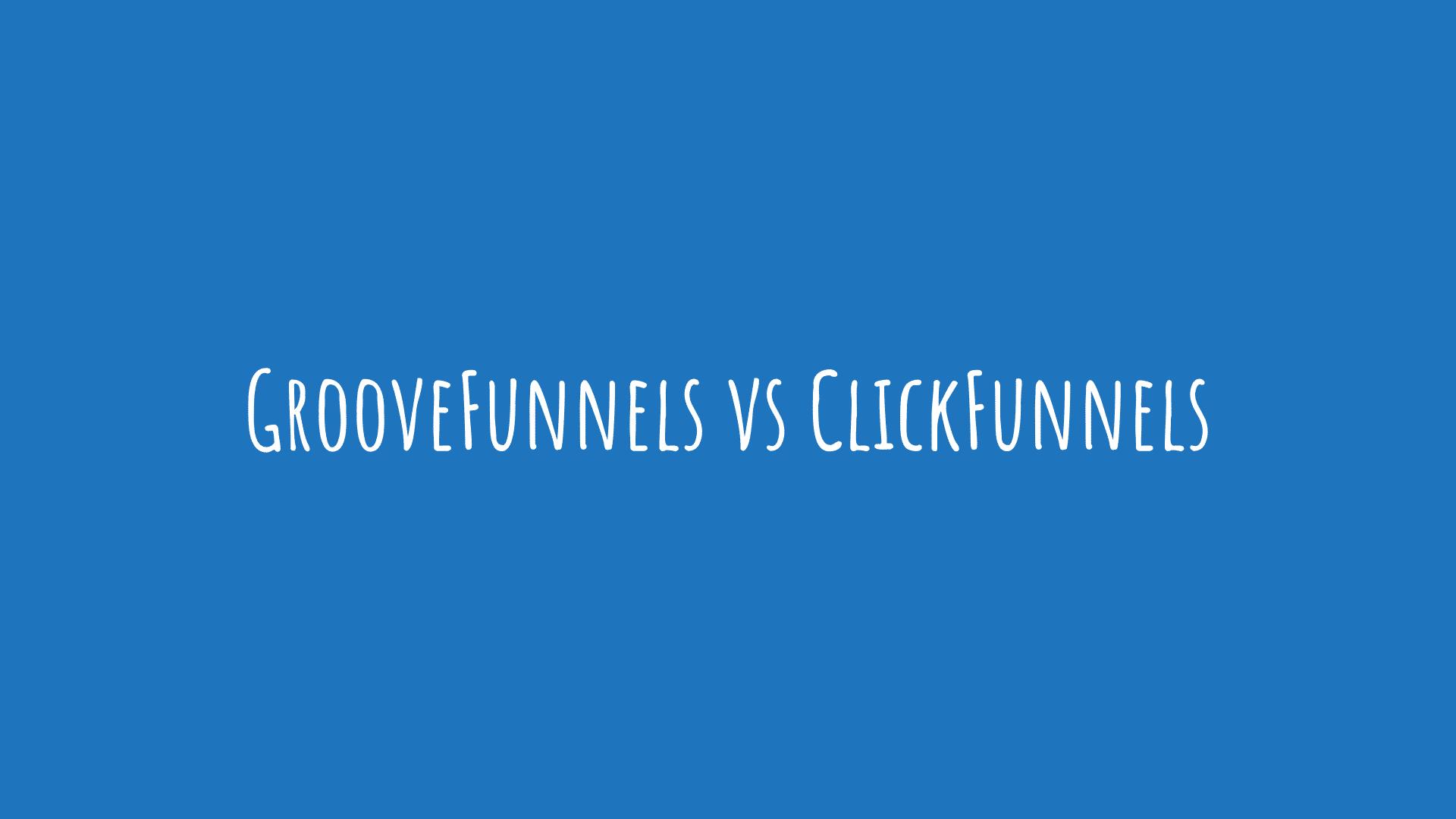 GrooveFunnels vs ClickFunnels