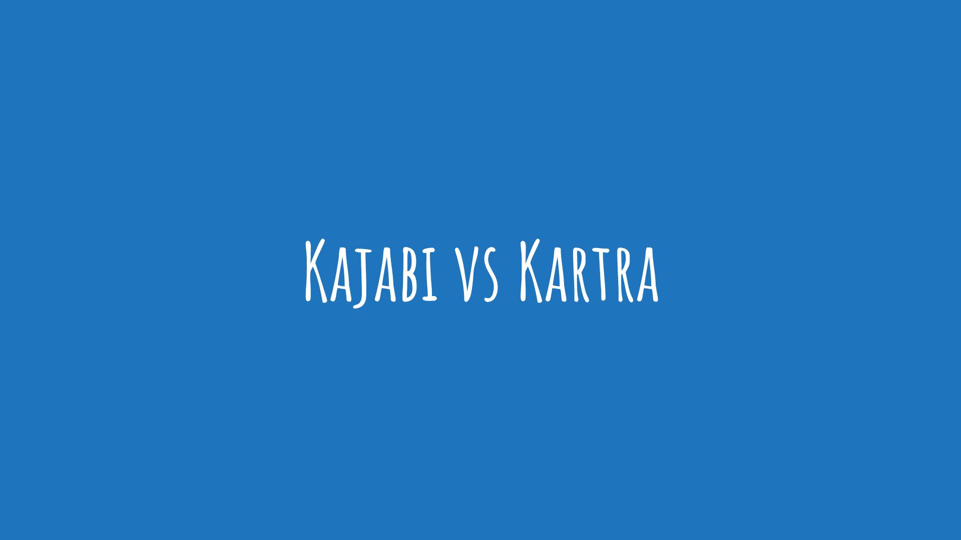 Kajabi vs Kartra