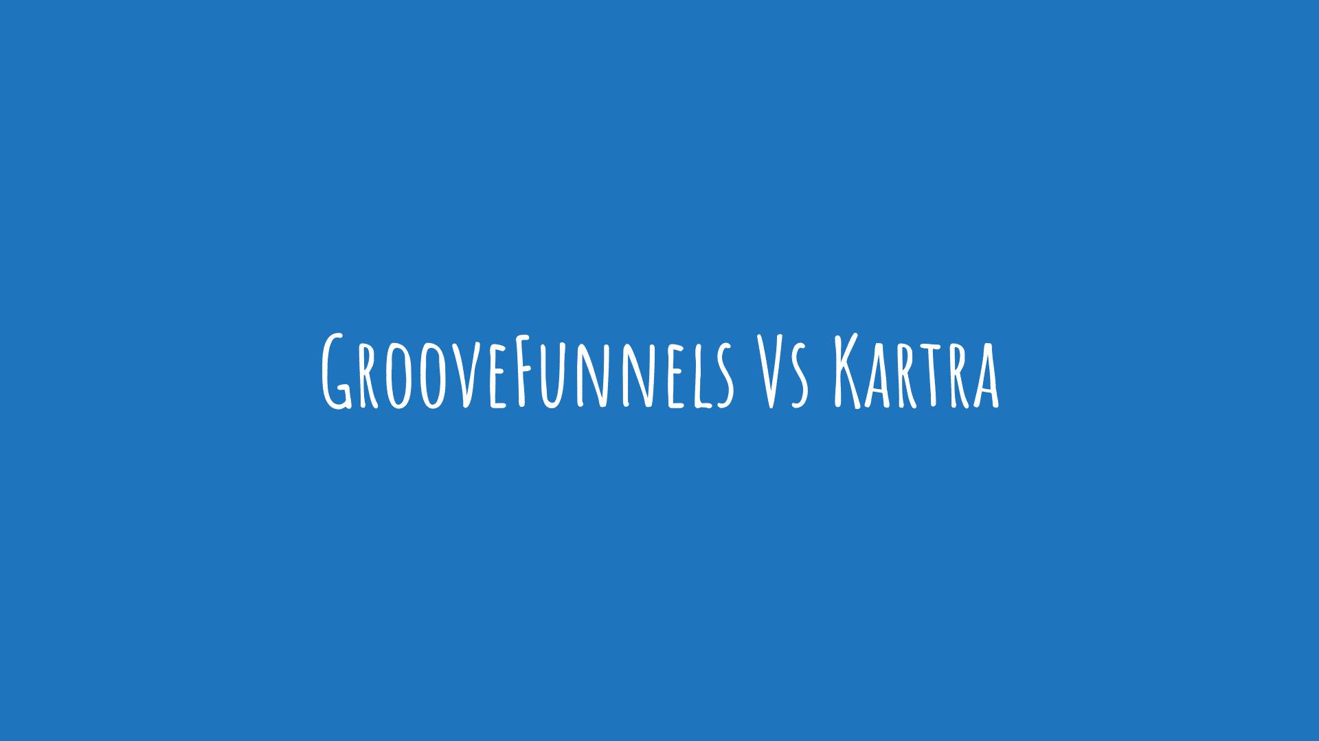 GrooveFunnels Vs Kartra