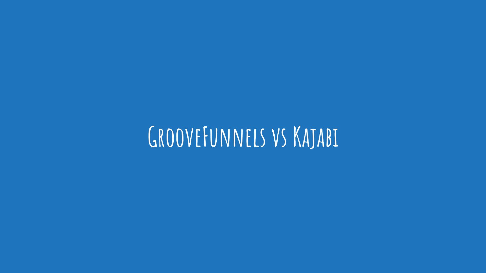 GrooveFunnels vs Kajabi